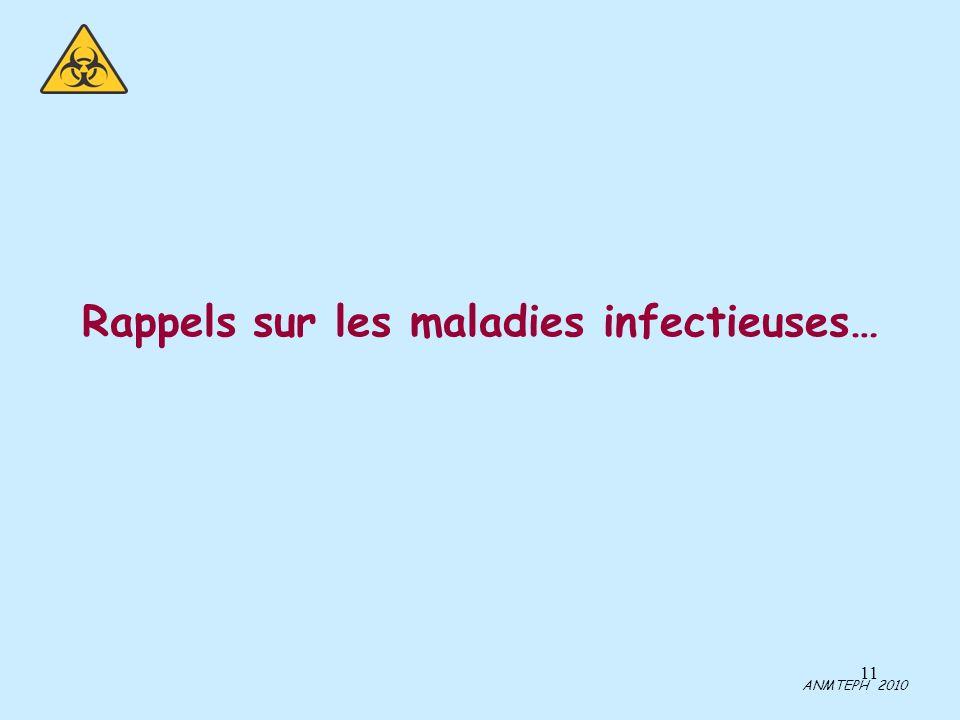 11 Rappels sur les maladies infectieuses… ANMTEPH 2010