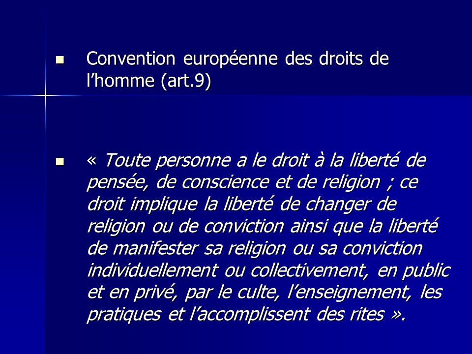 Convention européenne des droits de lhomme (art.9) Convention européenne des droits de lhomme (art.9) « Toute personne a le droit à la liberté de pens