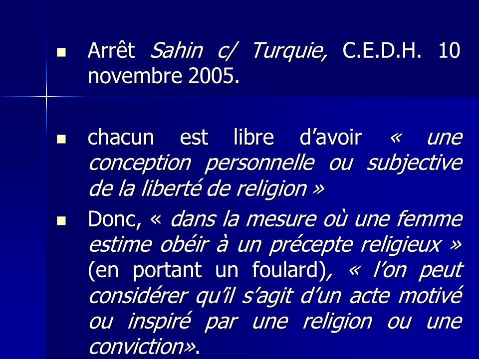 Arrêt Sahin c/ Turquie, C.E.D.H. 10 novembre 2005. Arrêt Sahin c/ Turquie, C.E.D.H. 10 novembre 2005. chacun est libre davoir « une conception personn