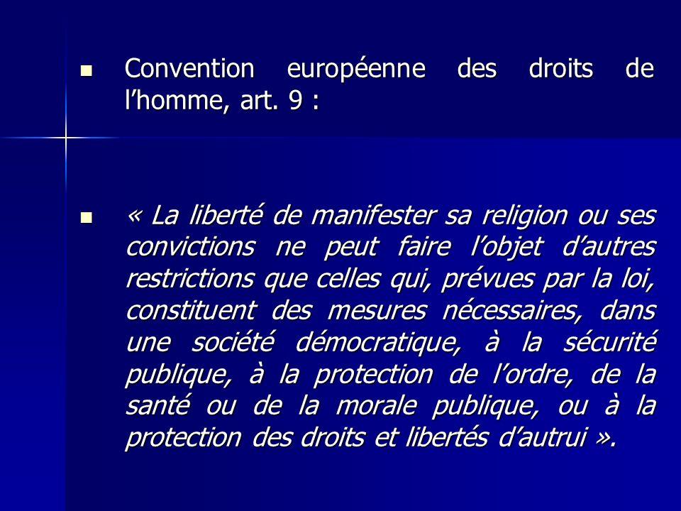 Convention européenne des droits de lhomme, art. 9 : Convention européenne des droits de lhomme, art. 9 : « La liberté de manifester sa religion ou se