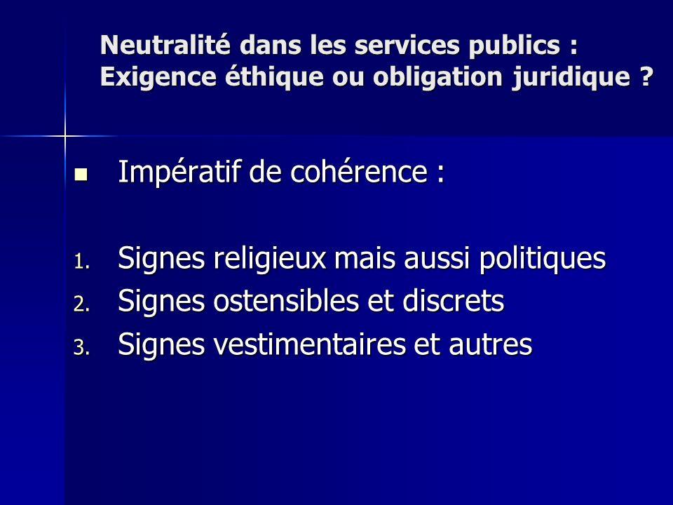 Impératif de cohérence : Impératif de cohérence : 1. Signes religieux mais aussi politiques 2. Signes ostensibles et discrets 3. Signes vestimentaires