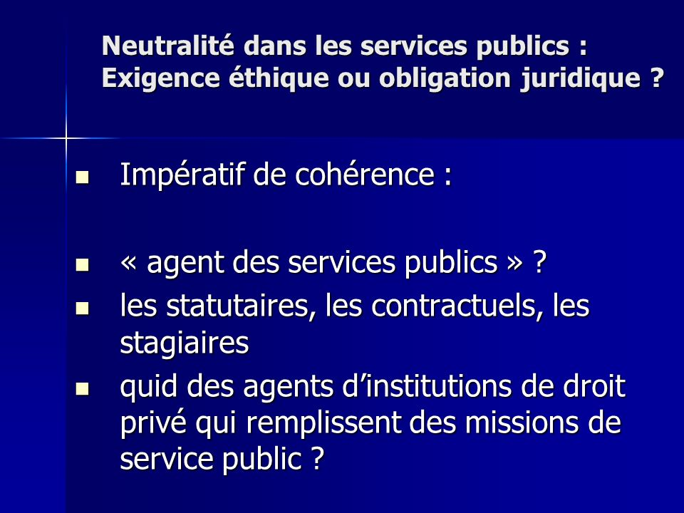 Impératif de cohérence : Impératif de cohérence : « agent des services publics » ? « agent des services publics » ? les statutaires, les contractuels,