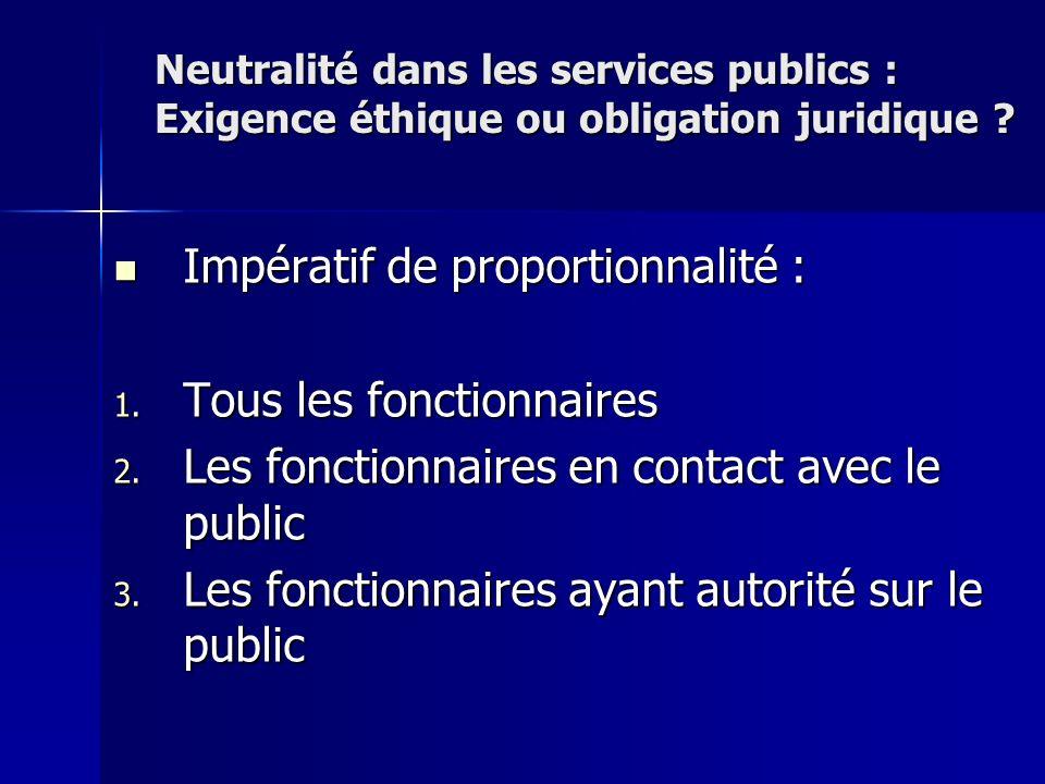 Impératif de proportionnalité : Impératif de proportionnalité : 1. Tous les fonctionnaires 2. Les fonctionnaires en contact avec le public 3. Les fonc