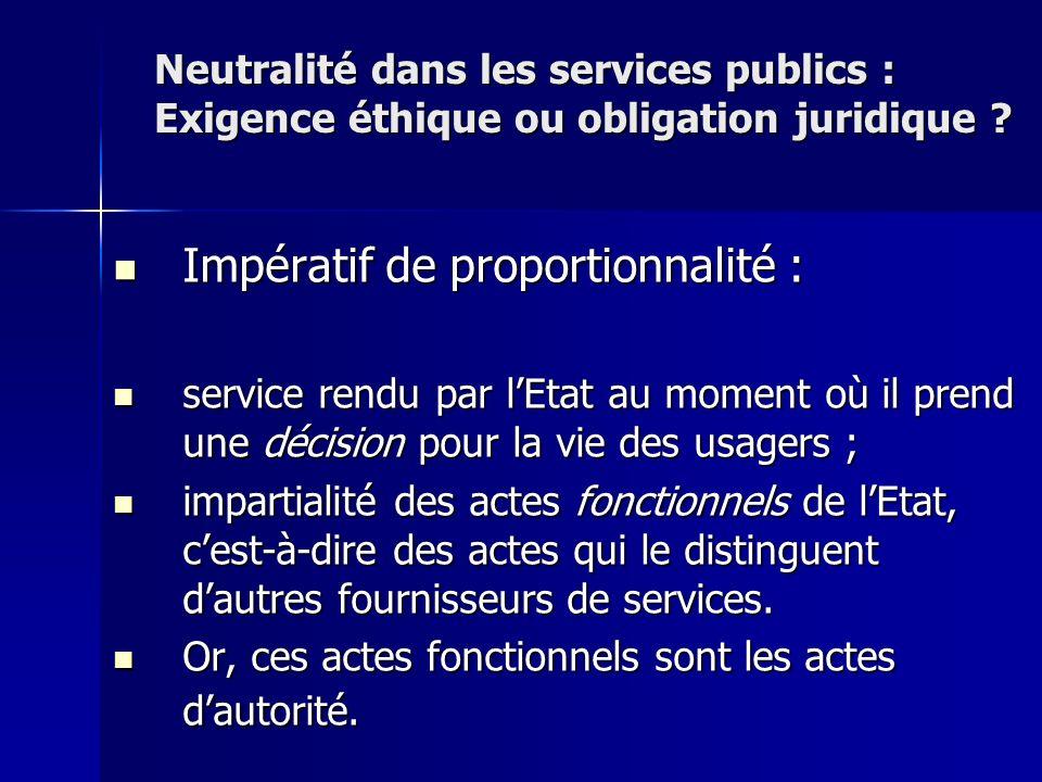 Impératif de proportionnalité : Impératif de proportionnalité : service rendu par lEtat au moment où il prend une décision pour la vie des usagers ; s