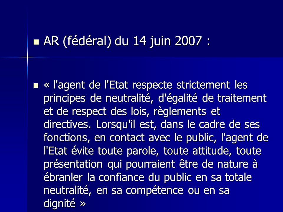 AR (fédéral) du 14 juin 2007 : AR (fédéral) du 14 juin 2007 : « l'agent de l'Etat respecte strictement les principes de neutralité, d'égalité de trait