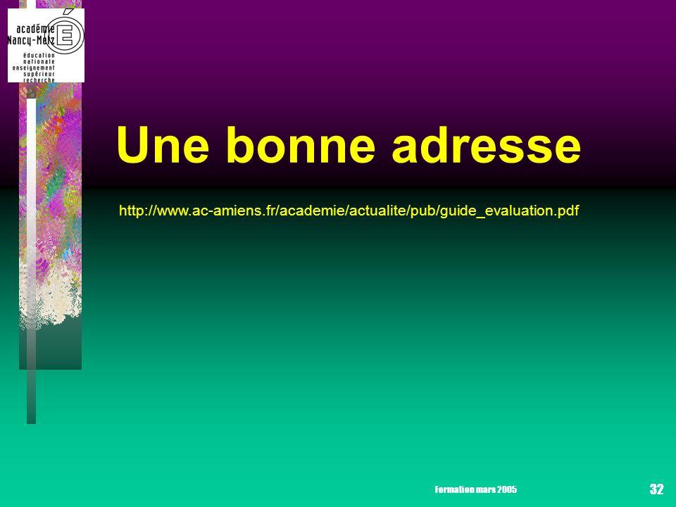Formation mars 2005 32 Une bonne adresse http://www.ac-amiens.fr/academie/actualite/pub/guide_evaluation.pdf