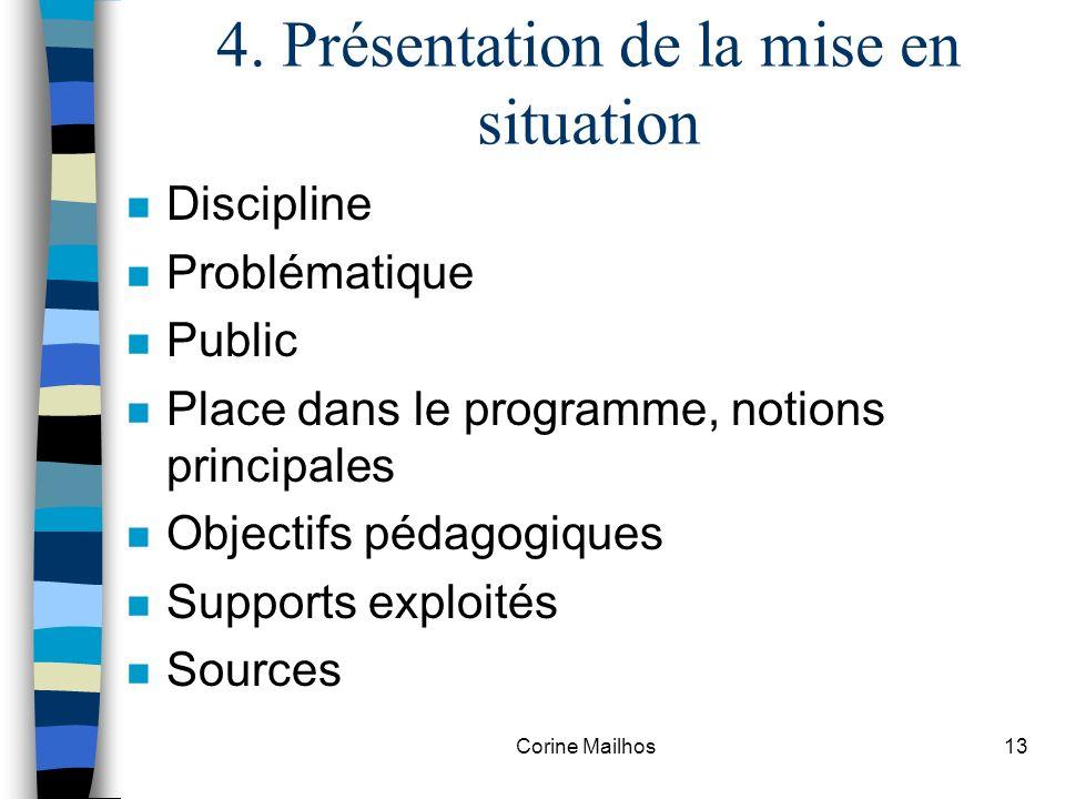 Corine Mailhos12 4. Présentation de la mise en situation La rémunération des agents publics liée aux performances : lexemple de la ville de Troyes