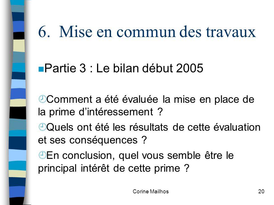 Corine Mailhos19 6. Mise en commun des travaux n Partie 2 : La mise en place dune prime dintéressement (suite) ¼A quel moment de lévaluation, la fiche