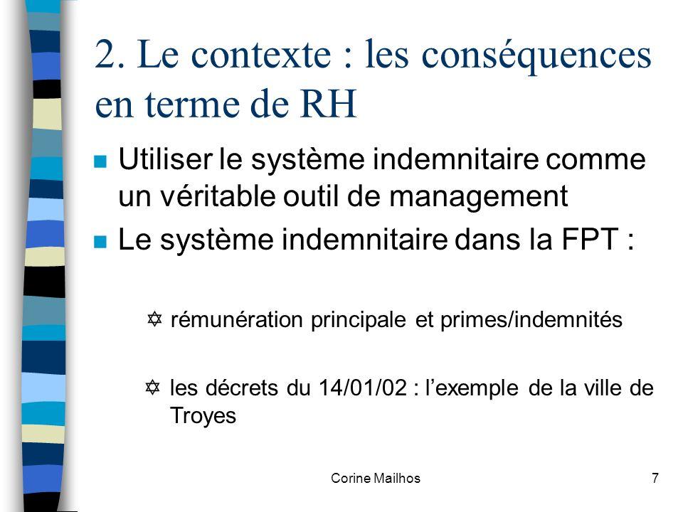 Corine Mailhos6 2. Le contexte : les défis à relever n Approfondissement de la décentralisation n Émergence de nouveaux métiers n Contexte budgétaire