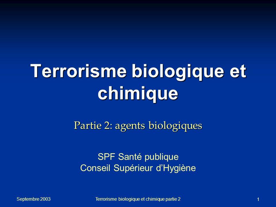 Septembre 2003 Terrorisme biologique et chimique partie 2 1 Terrorisme biologique et chimique Partie 2: agents biologiques SPF Santé publique Conseil Supérieur dHygiène