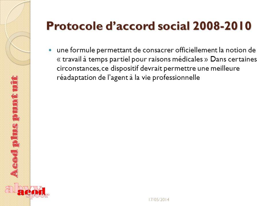 Protocole daccord social 2008-2010 une formule permettant de consacrer officiellement la notion de « travail à temps partiel pour raisons médicales » Dans certaines circonstances, ce dispositif devrait permettre une meilleure réadaptation de lagent à la vie professionnelle 17/05/2014
