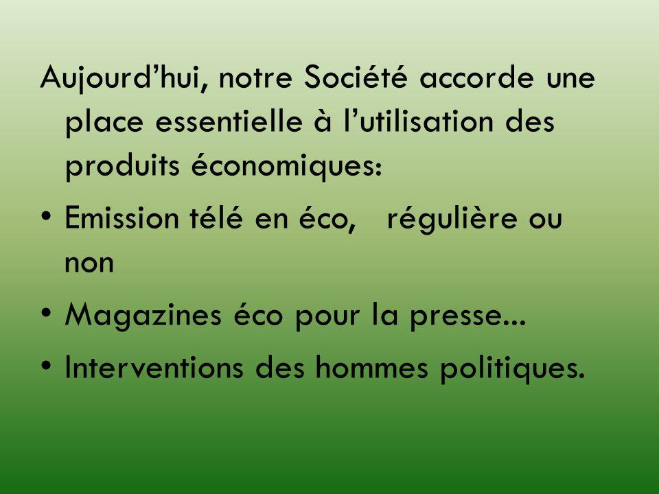 Aujourdhui, notre Société accorde une place essentielle à lutilisation des produits économiques: Emission télé en éco, régulière ou non Magazines éco
