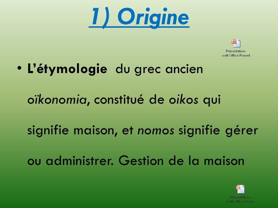 1) Origine Létymologie du grec ancien oïkonomia, constitué de oikos qui signifie maison, et nomos signifie gérer ou administrer. Gestion de la maison