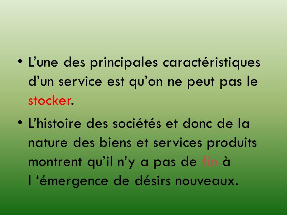Lune des principales caractéristiques dun service est quon ne peut pas le stocker. Lhistoire des sociétés et donc de la nature des biens et services p