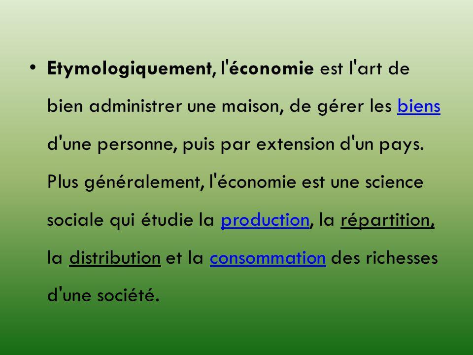 Etymologiquement, l'économie est l'art de bien administrer une maison, de gérer les biens d'une personne, puis par extension d'un pays. Plus généralem