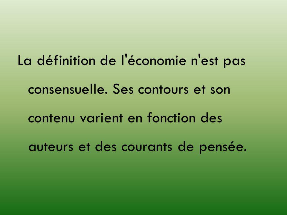 La définition de l'économie n'est pas consensuelle. Ses contours et son contenu varient en fonction des auteurs et des courants de pensée.
