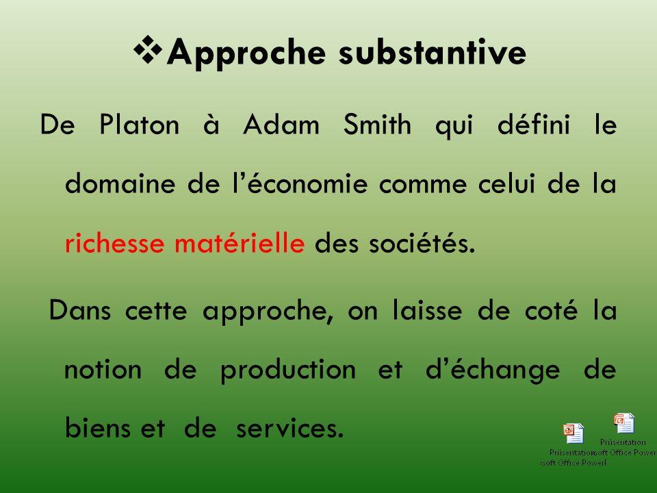 Approche substantive De Platon à Adam Smith qui défini le domaine de léconomie comme celui de la richesse matérielle des sociétés. Dans cette approche