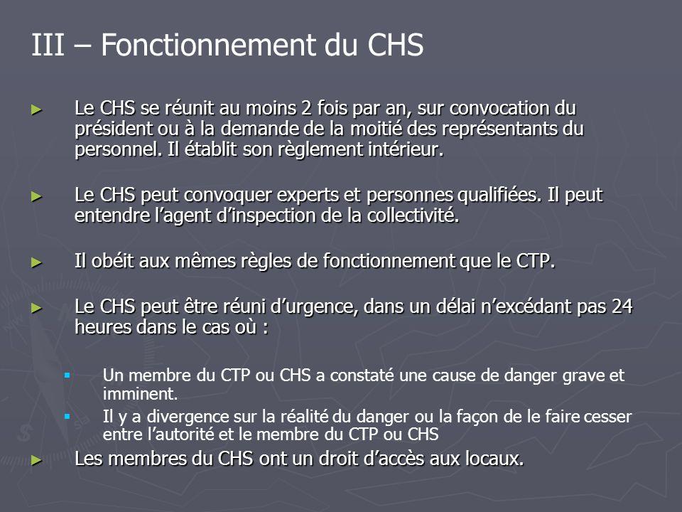 III – Fonctionnement du CHS Le CHS se réunit au moins 2 fois par an, sur convocation du président ou à la demande de la moitié des représentants du personnel.