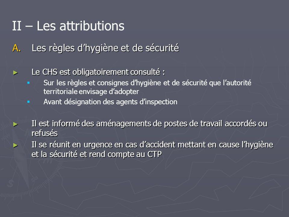 B.Amélioration générale de lhygiène et de la sécurité Le CHS prend connaissance des observations et suggestions portées par les agents ou les usagers sur le registre dhygiène et de sécurité.