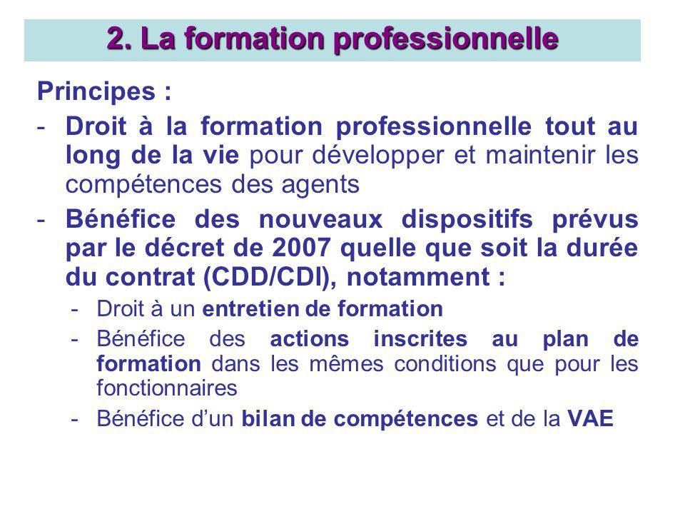 Principes : -Droit à la formation professionnelle tout au long de la vie pour développer et maintenir les compétences des agents -Bénéfice des nouveau