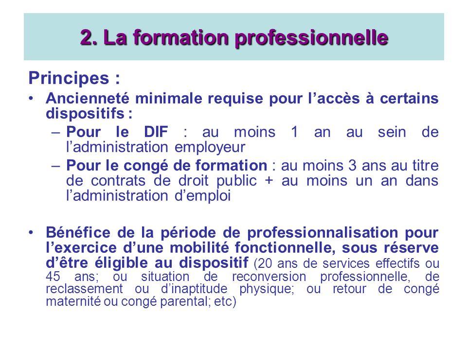 Principes : Ancienneté minimale requise pour laccès à certains dispositifs : –Pour le DIF : au moins 1 an au sein de ladministration employeur –Pour l