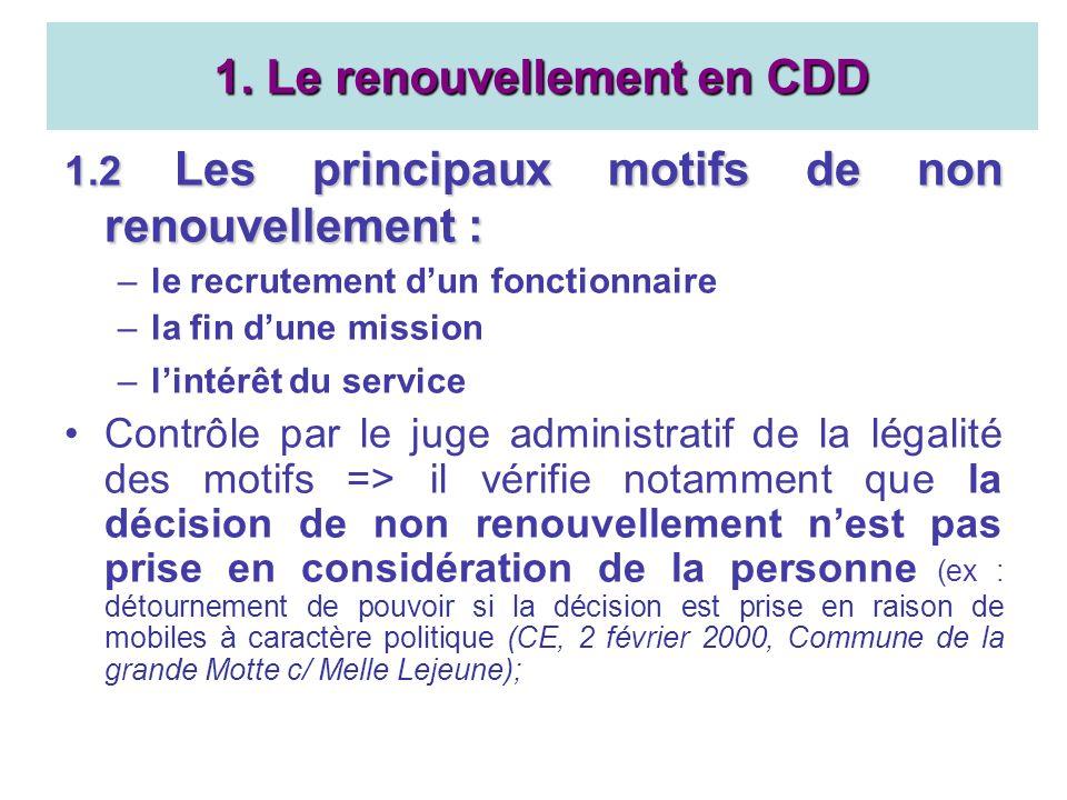 1.2 Les principaux motifs de non renouvellement : –le recrutement dun fonctionnaire –la fin dune mission –lintérêt du service Contrôle par le juge adm