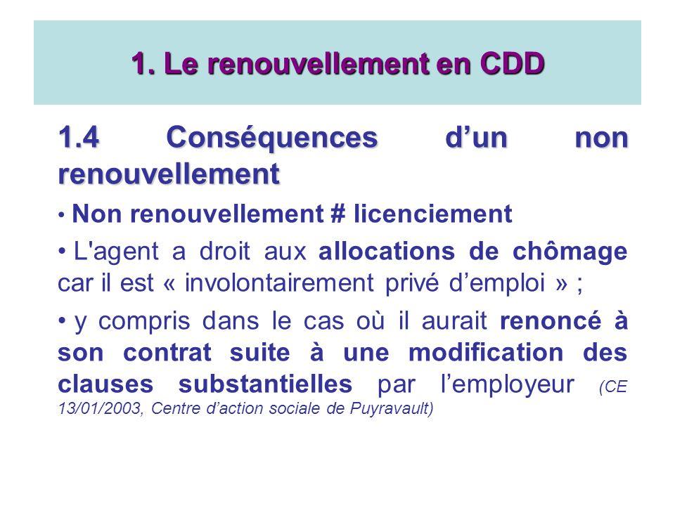 1.4 Conséquences dun non renouvellement Non renouvellement # licenciement L'agent a droit aux allocations de chômage car il est « involontairement pri
