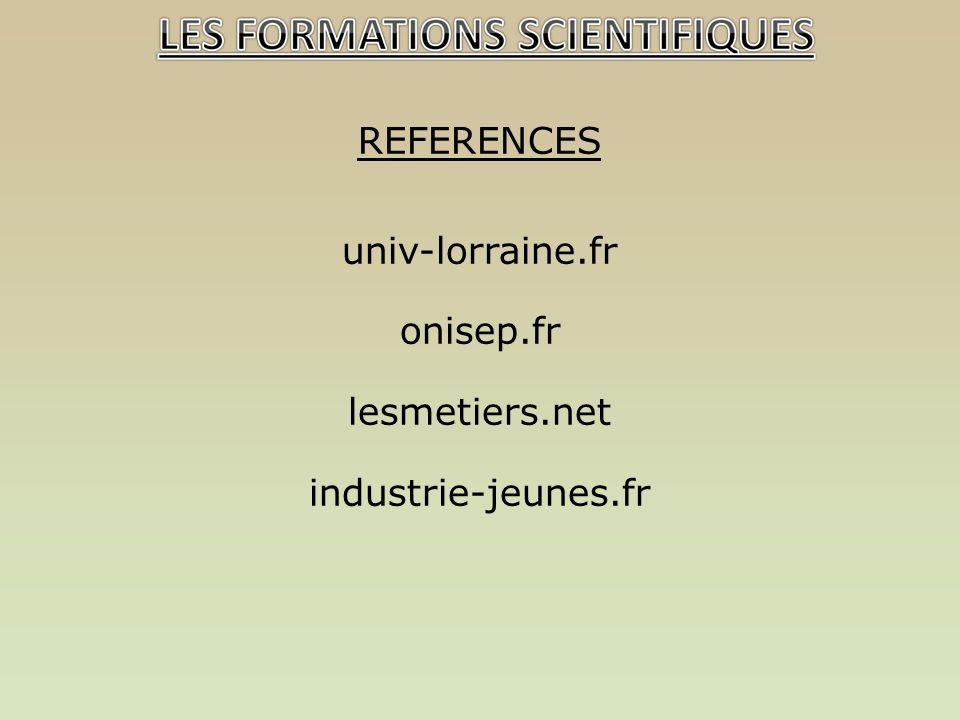 REFERENCES univ-lorraine.fr onisep.fr lesmetiers.net industrie-jeunes.fr