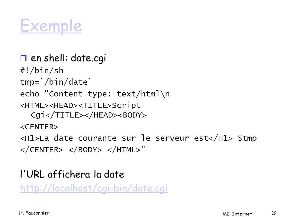 M2-Internet 29 Exemple r en shell: date.cgi #!/bin/sh tmp=`/bin/date` echo