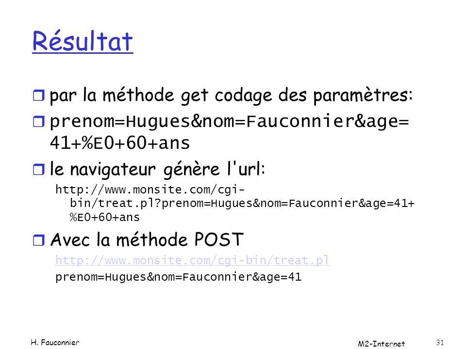 M2-Internet 31 Résultat r par la méthode get codage des paramètres: r prenom=Hugues&nom=Fauconnier&age= 41+%E0+60+ans le navigateur génère l'url: http
