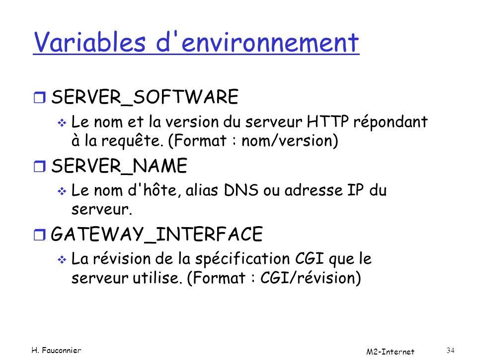 M2-Internet 34 Variables d'environnement r SERVER_SOFTWARE Le nom et la version du serveur HTTP répondant à la requête. (Format : nom/version) r SERVE