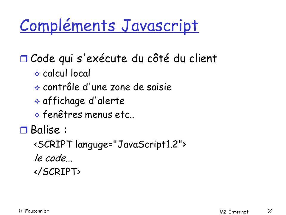 M2-Internet 39 Compléments Javascript r Code qui s'exécute du côté du client calcul local contrôle d'une zone de saisie affichage d'alerte fenêtres me