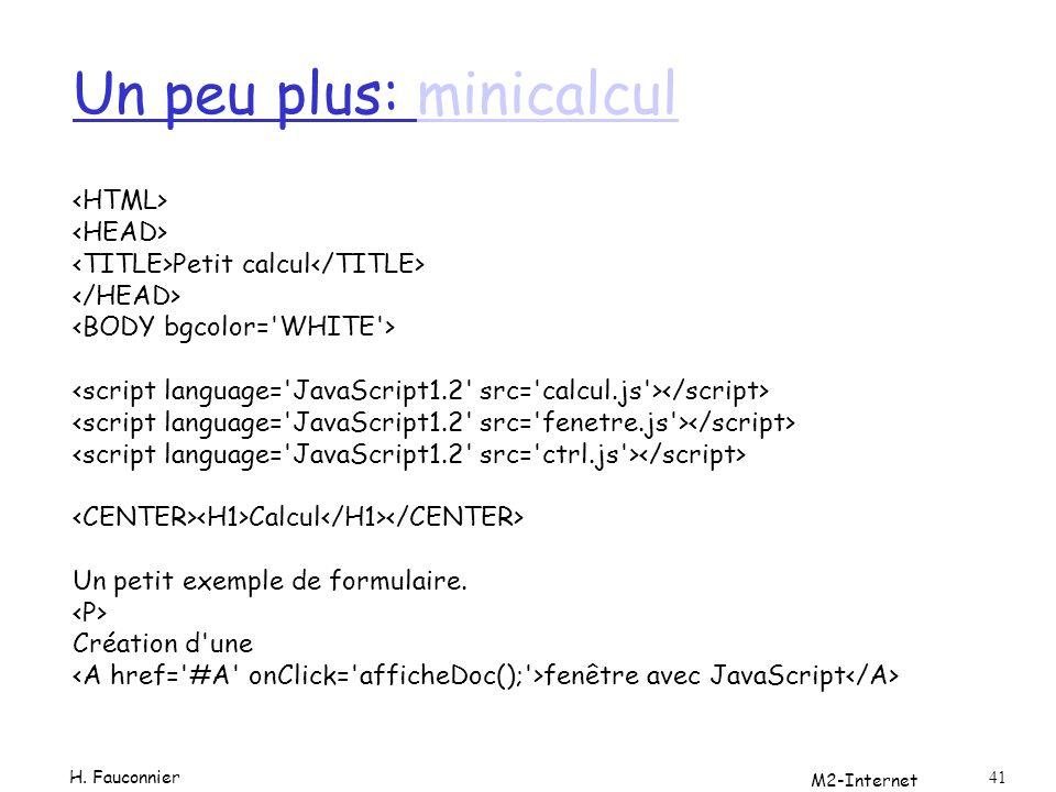 M2-Internet 41 Un peu plus: minicalculminicalcul Petit calcul Calcul Un petit exemple de formulaire. Création d'une fenêtre avec JavaScript H. Fauconn