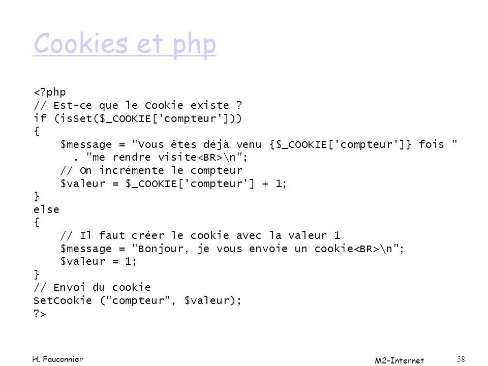 M2-Internet 58 Cookies et php <?php // Est-ce que le Cookie existe ? if (isSet($_COOKIE['compteur'])) { $message =