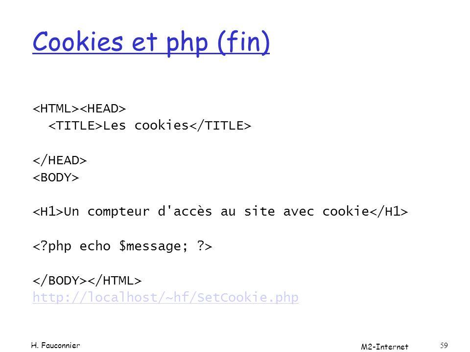M2-Internet 59 Cookies et php (fin) Les cookies Un compteur d'accès au site avec cookie http://localhost/~hf/SetCookie.php H. Fauconnier