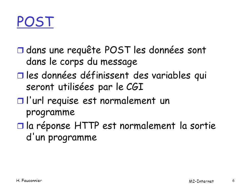 M2-Internet 6 POST r dans une requête POST les données sont dans le corps du message r les données définissent des variables qui seront utilisées par