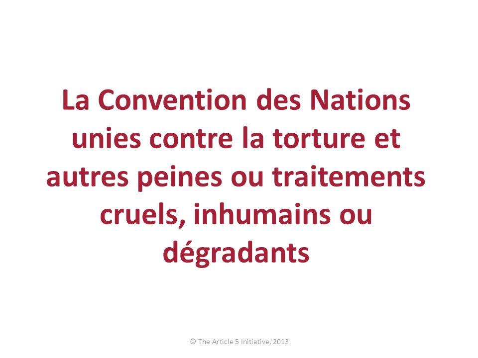 La Convention des Nations unies contre la torture et autres peines ou traitements cruels, inhumains ou dégradants
