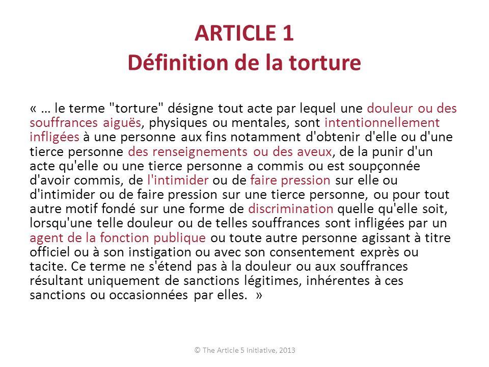 ARTICLE 1 Définition de la torture « … le terme