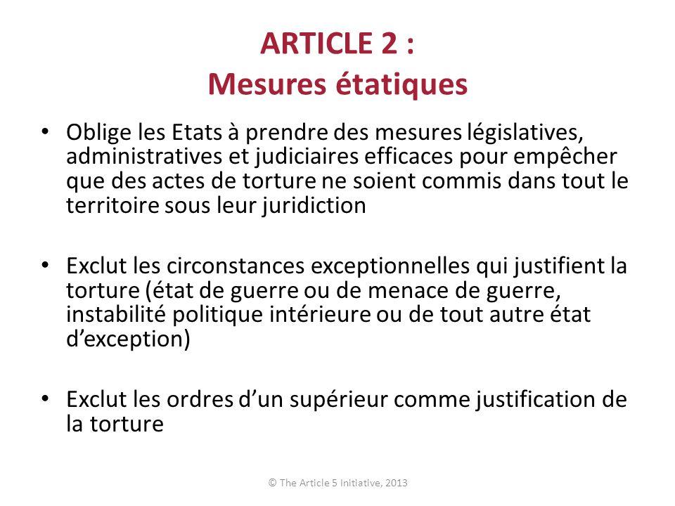 ARTICLE 2 : Mesures étatiques Oblige les Etats à prendre des mesures législatives, administratives et judiciaires efficaces pour empêcher que des acte