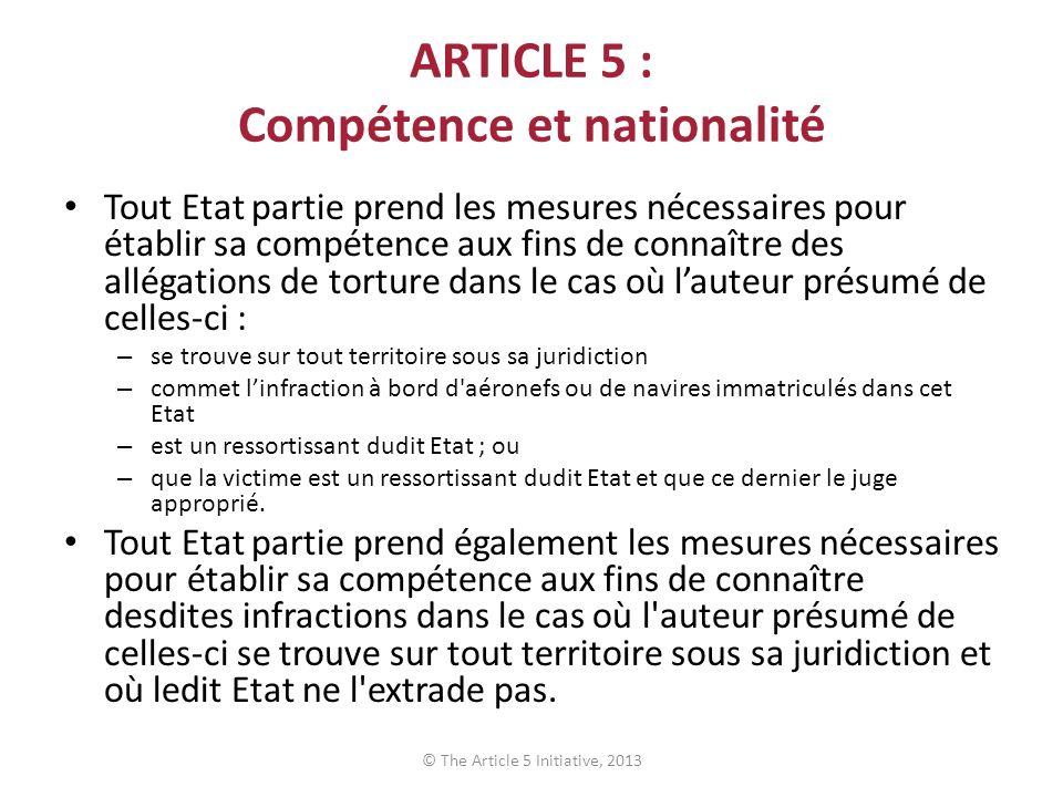 ARTICLE 5 : Compétence et nationalité Tout Etat partie prend les mesures nécessaires pour établir sa compétence aux fins de connaître des allégations