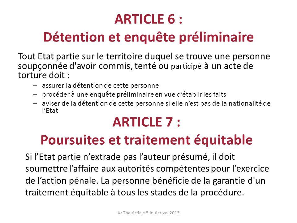 ARTICLE 6 : Détention et enquête préliminaire Tout Etat partie sur le territoire duquel se trouve une personne soupçonnée d'avoir commis, tenté ou par