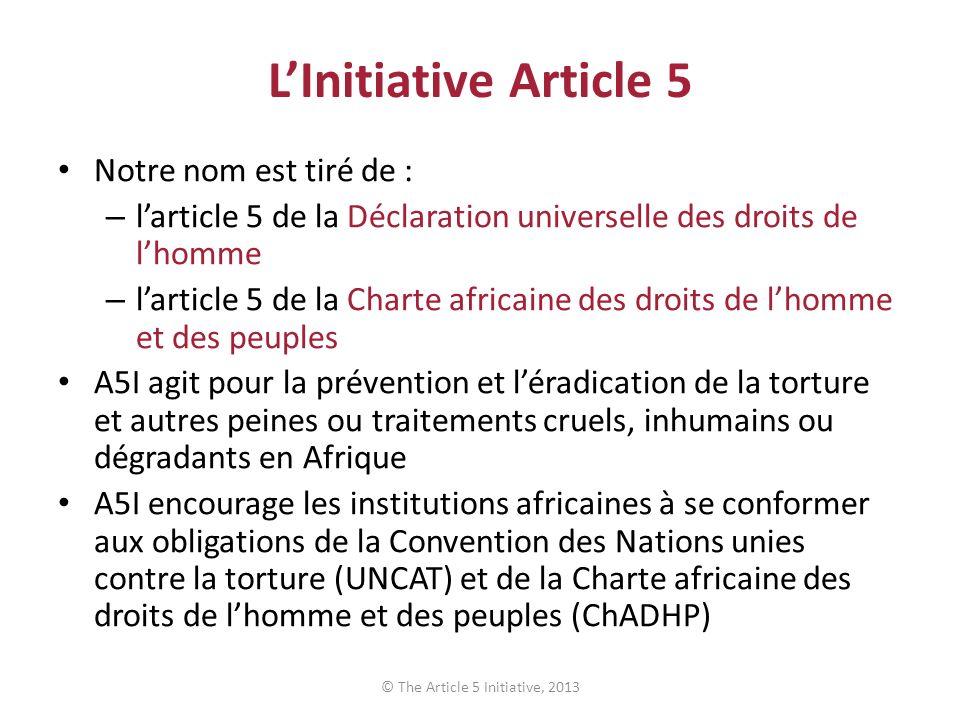 LInitiative Article 5 Notre nom est tiré de : – larticle 5 de la Déclaration universelle des droits de lhomme – larticle 5 de la Charte africaine des