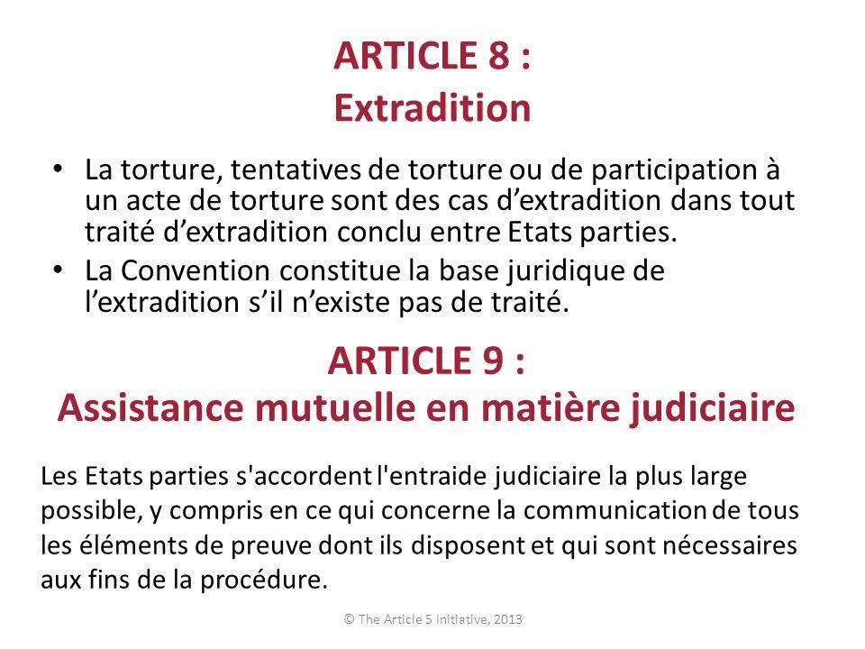 ARTICLE 8 : Extradition La torture, tentatives de torture ou de participation à un acte de torture sont des cas dextradition dans tout traité dextradi