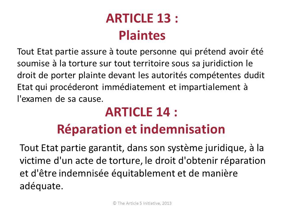 ARTICLE 13 : Plaintes Tout Etat partie assure à toute personne qui prétend avoir été soumise à la torture sur tout territoire sous sa juridiction le d