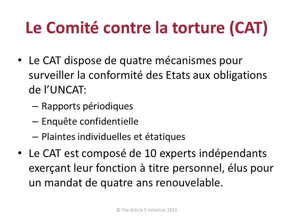 Le Comité contre la torture (CAT) Le CAT dispose de quatre mécanismes pour surveiller la conformité des Etats aux obligations de lUNCAT: – Rapports pé