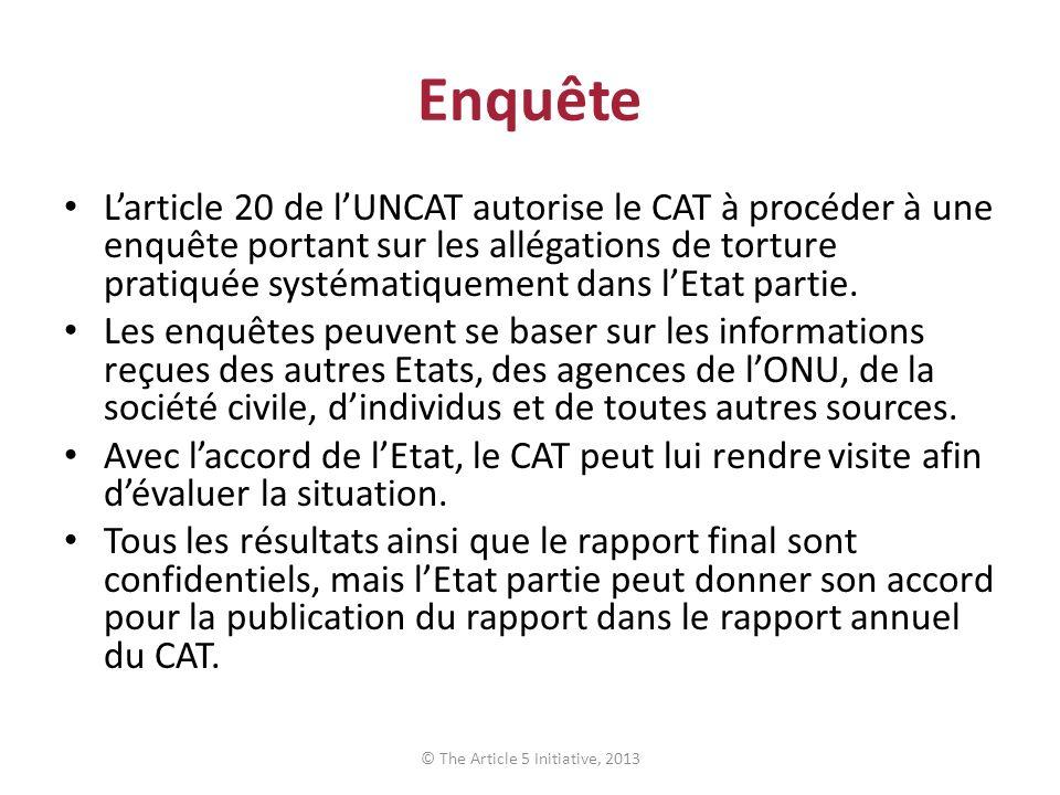Enquête Larticle 20 de lUNCAT autorise le CAT à procéder à une enquête portant sur les allégations de torture pratiquée systématiquement dans lEtat pa