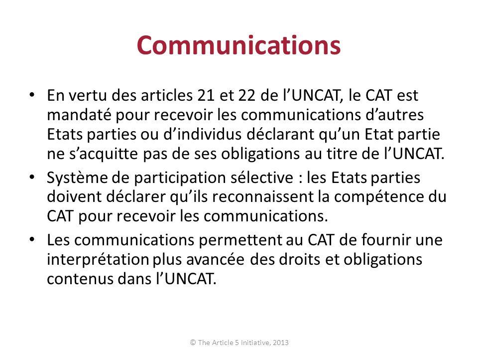 Communications En vertu des articles 21 et 22 de lUNCAT, le CAT est mandaté pour recevoir les communications dautres Etats parties ou dindividus décla