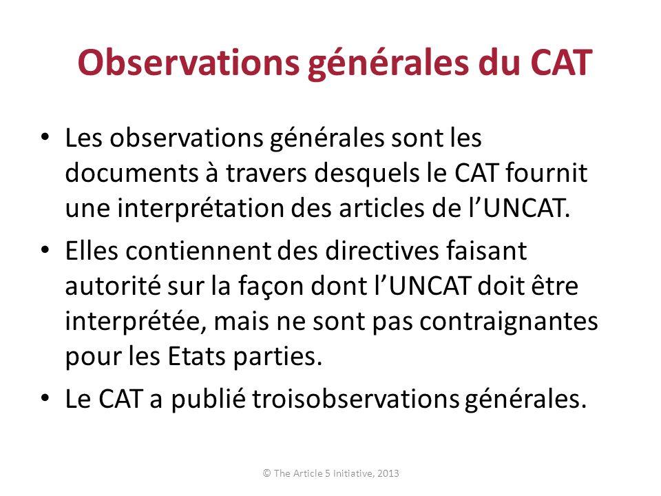 Observations générales du CAT Les observations générales sont les documents à travers desquels le CAT fournit une interprétation des articles de lUNCA
