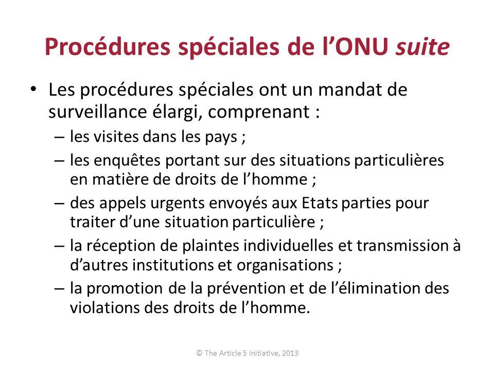 Procédures spéciales de lONU suite Les procédures spéciales ont un mandat de surveillance élargi, comprenant : – les visites dans les pays ; – les enq