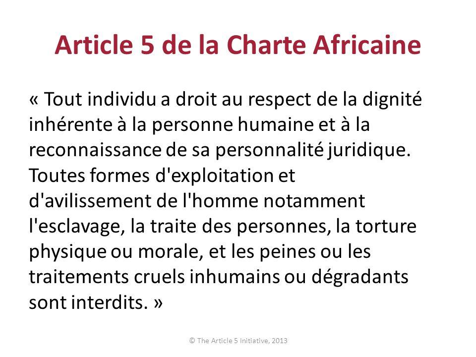 Article 5 de la Charte Africaine « Tout individu a droit au respect de la dignité inhérente à la personne humaine et à la reconnaissance de sa personn